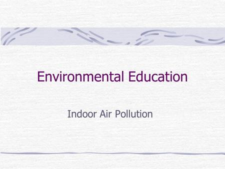 Environmental Education Indoor Air Pollution. Contents Introduction Sources and impacts of common indoor air pollutants Sick Building Syndrome (SBS) Legionnaires.
