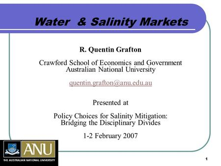 1 Water & Salinity Markets R. Quentin Grafton Crawford School of Economics and Government Australian National University Presented.