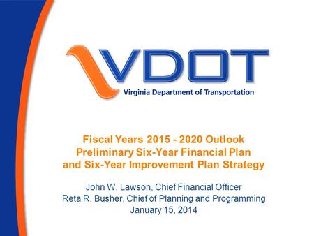 Fiscal Years 2015 - 2020 Outlook Preliminary Six-Year Financial Plan and Six-Year Improvement Plan Strategy John W. Lawson, Chief Financial Officer Reta.
