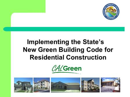 Implementing the State's New Green Building Code for Residential Construction.