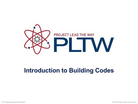 Introduction to Building Codes © 2010 Project Lead The Way, Inc.Civil Engineering and Architecture.