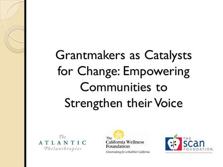 Grantmakers as Catalysts for Change: Empowering Communities to Strengthen their Voice.