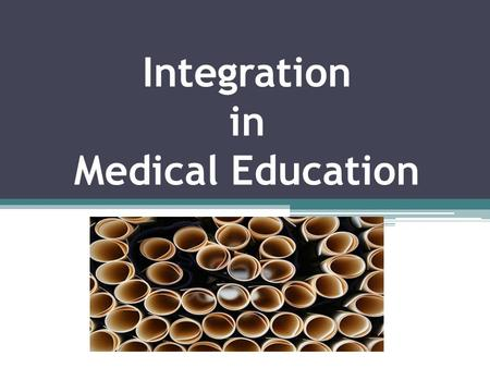 "Integration in Medical Education. OBJECTIVES  Define ""curriculum"",  Identify different types of curricula,  Identify the content structures of a curriculum,"