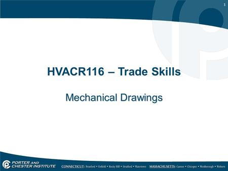 1 HVACR116 – Trade Skills Mechanical Drawings. 2 Objectives After completing this unit, you will be able to perform the following tasks: o Identify and.