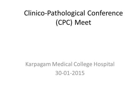 Clinico-Pathological Conference (CPC) Meet Karpagam Medical College Hospital 30-01-2015.
