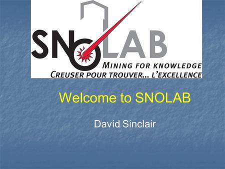 Welcome to SNOLAB David Sinclair. Welcome to our new Building Note – Building is still under construction Note – Building is still under construction.