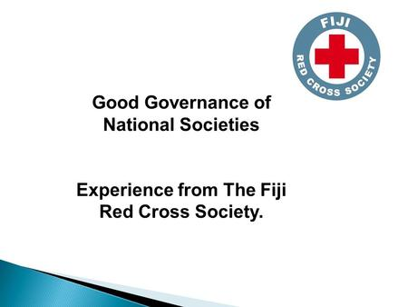 Good Governance of National Societies Experience from The Fiji Red Cross Society.