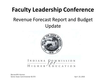 Faculty Leadership Conference Revenue Forecast Report and Budget Update Bernard M. Hannon Senior Assoc Commissioner & CFOApril 23, 2010.