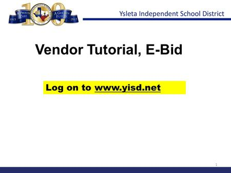 1 Vendor Tutorial, E-Bid Log on to www.yisd.net. 2 Scroll down.