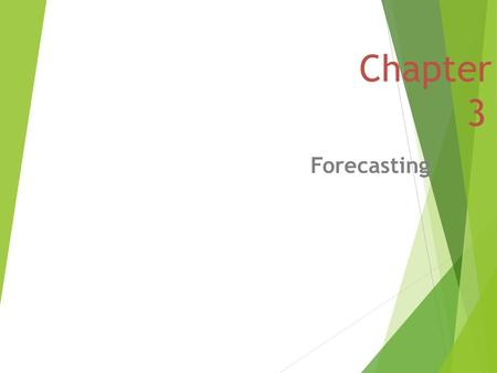 Chapter 3 Forecasting. Instructor Slides You should be able to: 1. List the elements of a good forecast 2. Outline the steps in the forecasting process.