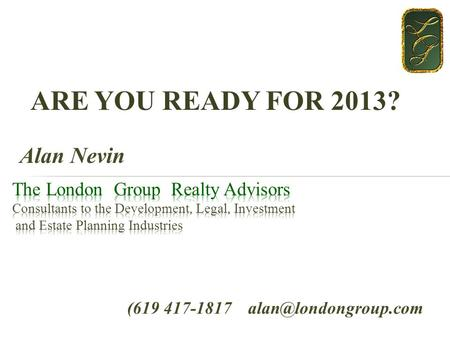ARE YOU READY FOR 2013? (619 417-1817 Alan Nevin.