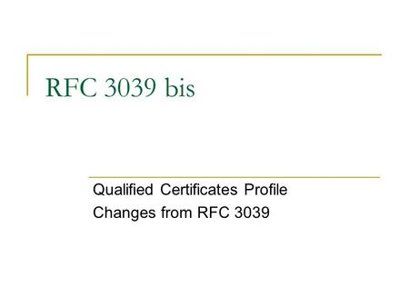 RFC 3039 bis Qualified Certificates Profile Changes from RFC 3039.