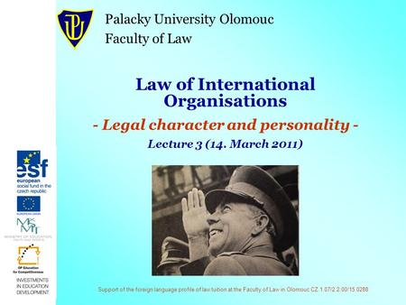 Support of the foreign language profile of law tuition at the Faculty of Law in Olomouc CZ.1.07/2.2.00/15.0288 Law of International Organisations - Legal.