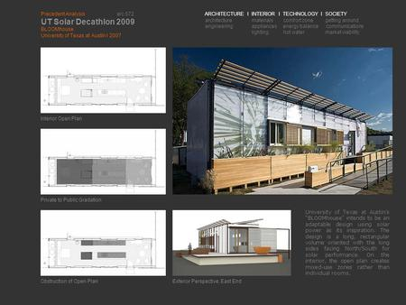 Precedent Analysis arc 572 UT Solar Decathlon 2009 BLOOMhouse University of Texas at Austin I 2007 ARCHITECTURE I INTERIOR I TECHNOLOGY I SOCIETY architecture.