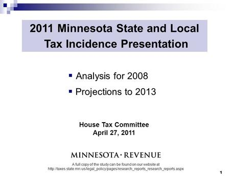 2011 Minnesota State and Local Tax Incidence Presentation  Analysis for 2008  Projections to 2013 A full copy of the study can be found on our website.