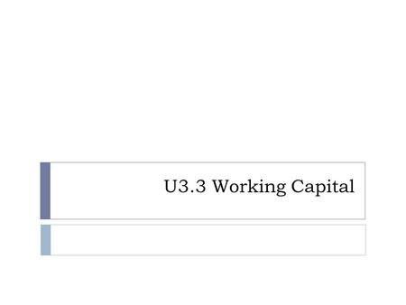 U3.3 Working Capital. About Cash  Current asset  In hand or At bank  Liquidity.