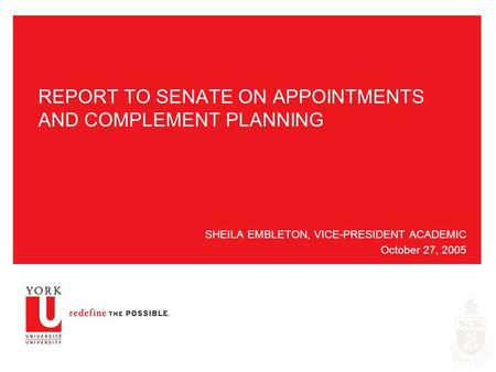 REPORT TO SENATE ON APPOINTMENTS AND COMPLEMENT PLANNING SHEILA EMBLETON, VICE-PRESIDENT ACADEMIC October 27, 2005.