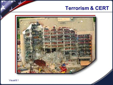 Visual 8.1 Terrorism & CERT. Visual 8.2 Citizen Corps Citizen Corps areas of emphasis:  Crime  Natural disasters  Terrorism.