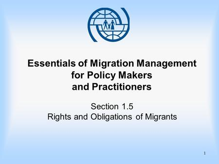1 Essentials of Migration Management for Policy Makers and Practitioners Section 1.5 Rights and Obligations of Migrants.