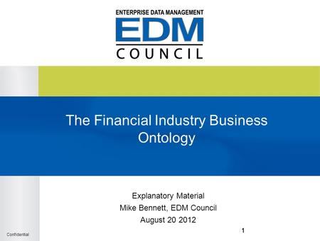 Confidential 111 The Financial Industry Business Ontology Explanatory Material Mike Bennett, EDM Council August 20 2012.