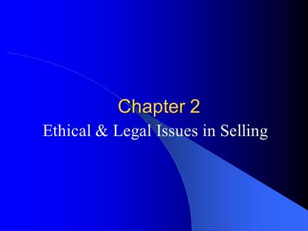 Chapter 2 Ethical & Legal Issues in Selling. Ethics Definition *Principles governing the behavior of an individual or a group. These principles establish.