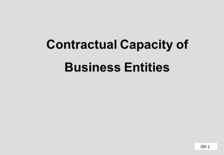 OH 1 Contractual Capacity of Business Entities. Introduction OH 2 Name Position Experience with regard to Credit.