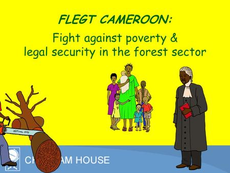 FLEGT CAMEROON: Fight against poverty & legal security in the forest sector.