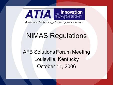 NIMAS Regulations AFB Solutions Forum Meeting Louisville, Kentucky October 11, 2006.