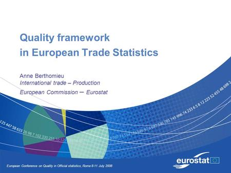 European Conference on Quality in Official statistics, Rome 8-11 July 2008 Quality framework in European Trade Statistics Anne Berthomieu International.