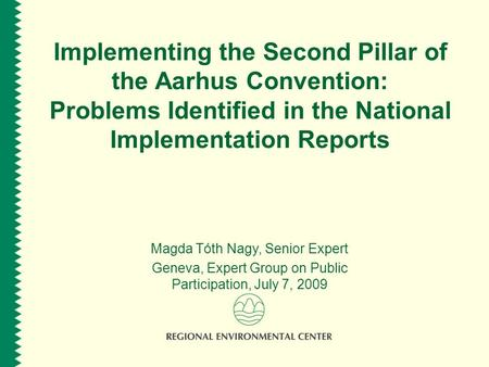 Implementing the Second Pillar of the Aarhus Convention: Problems Identified in the National Implementation Reports Magda Tóth Nagy, Senior Expert Geneva,