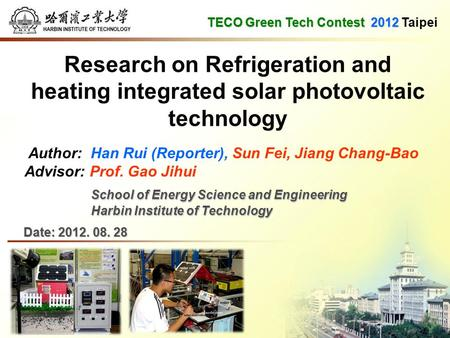TECO Green Tech Contest2012 TECO Green Tech Contest 2012 Taipei Research on Refrigeration and heating integrated solar photovoltaic technology Author: