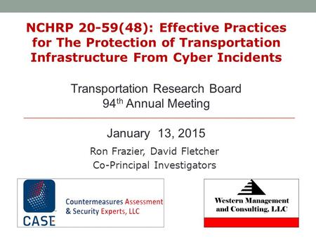 NCHRP 20-59(48): Effective Practices for The Protection of Transportation Infrastructure From Cyber Incidents Ron Frazier, David Fletcher Co-Principal.