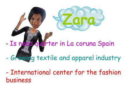 Zara - Is need quarter in La coruna Spain - Growing textile and apparel industry - International center for the fashion business.