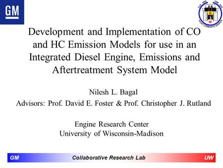 Development and Implementation of CO and HC Emission Models for use in an Integrated Diesel Engine, Emissions and Aftertreatment System Model Nilesh L.