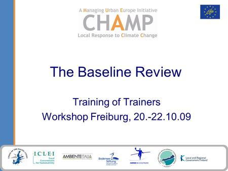 The Baseline Review Training of Trainers Workshop Freiburg, 20.-22.10.09.