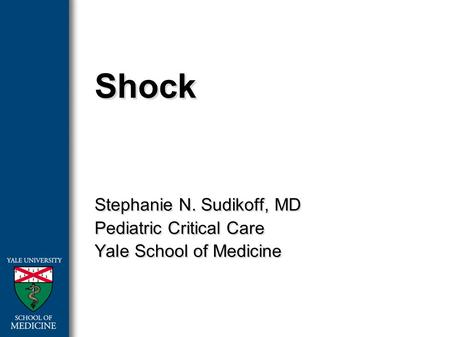 Shock Stephanie N. Sudikoff, MD Pediatric Critical Care