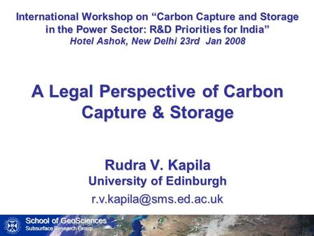 "School of GeoSciences Subsurface Research Group International Workshop on ""Carbon Capture and Storage in the Power Sector: R&D Priorities for India"" Hotel."