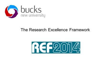 The Research Excellence Framework. Purpose of REF The REF replaces the RAE as the UK-wide framework for assessing research in all disciplines. Its purpose.