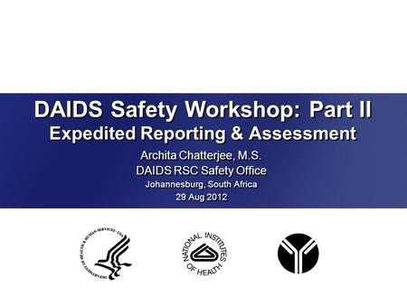 DAIDS Safety Workshop: Part II Expedited Reporting & Assessment Archita Chatterjee, M.S. DAIDS RSC Safety Office Johannesburg, South Africa 29 Aug 2012.