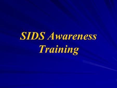 SIDS Awareness Training. Needs Provide basic information about Sudden Infant Death Syndrome (SIDS) and ways to lower an infant's risk of dying during.