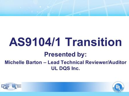Michelle Barton – Lead Technical Reviewer/Auditor UL DQS Inc.