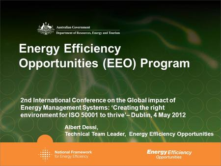Energy Efficiency Opportunities (EEO) Program 2nd International Conference on the Global impact of Energy Management Systems: 'Creating the right environment.