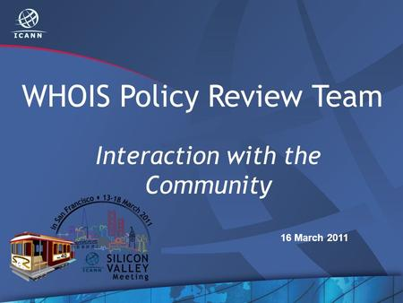 WHOIS Policy Review Team Interaction with the Community 16 March 2011.