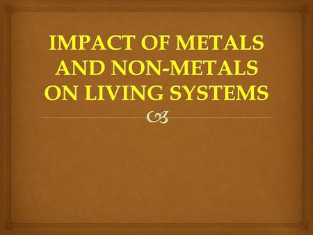 Metals are essential for the proper functioning of living organisms. Some metal elements act as coenzymes and cofactors. These elements are called trace.