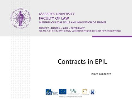Contracts in EPIL Klára Drličková. Structure of seminar Alternative jurisdiction – Article 5(1) of Brussels I Regulation Rome I Regulation – law applicable.