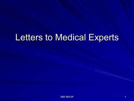 2007 NVLSP 1 Letters to Medical Experts. 2007 NVLSP 2 Steps to Take Before Seeking a Medical Opinion Obtain a current diagnosis; Submit evidence that.