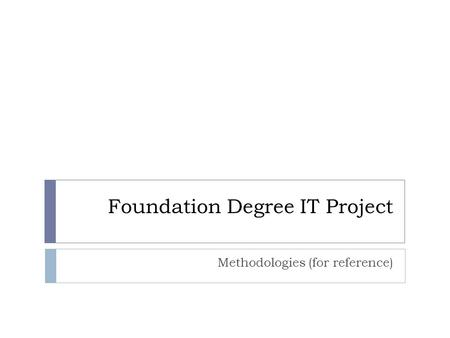 Foundation Degree IT Project Methodologies (for reference)