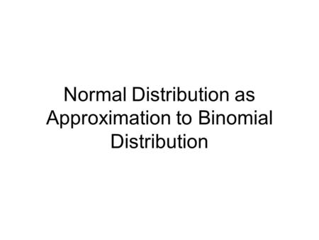 Normal Distribution as Approximation to Binomial Distribution.