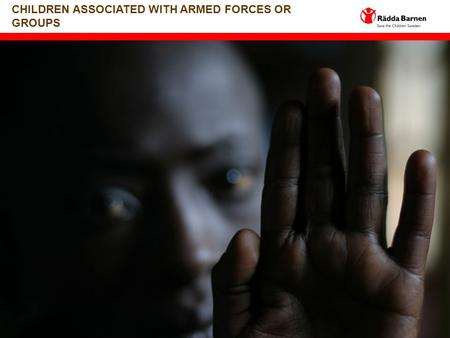 1 CHILDREN ASSOCIATED WITH ARMED FORCES OR GROUPS.