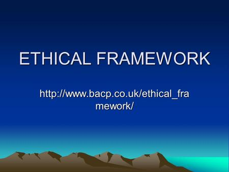 ETHICAL FRAMEWORK http://www.bacp.co.uk/ethical_framework/